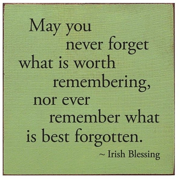 May you never forget what is worth remembering...